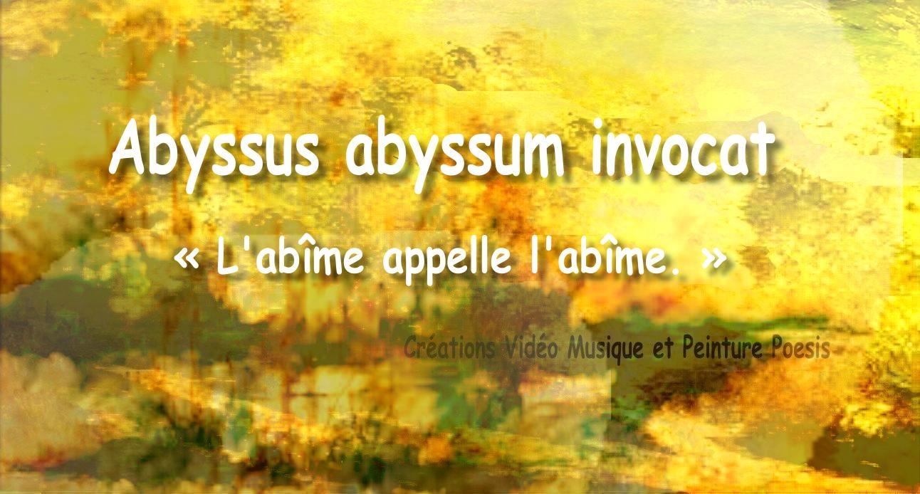 Abyssus abyssum invocat « L'abîme appelle l'abîme. »